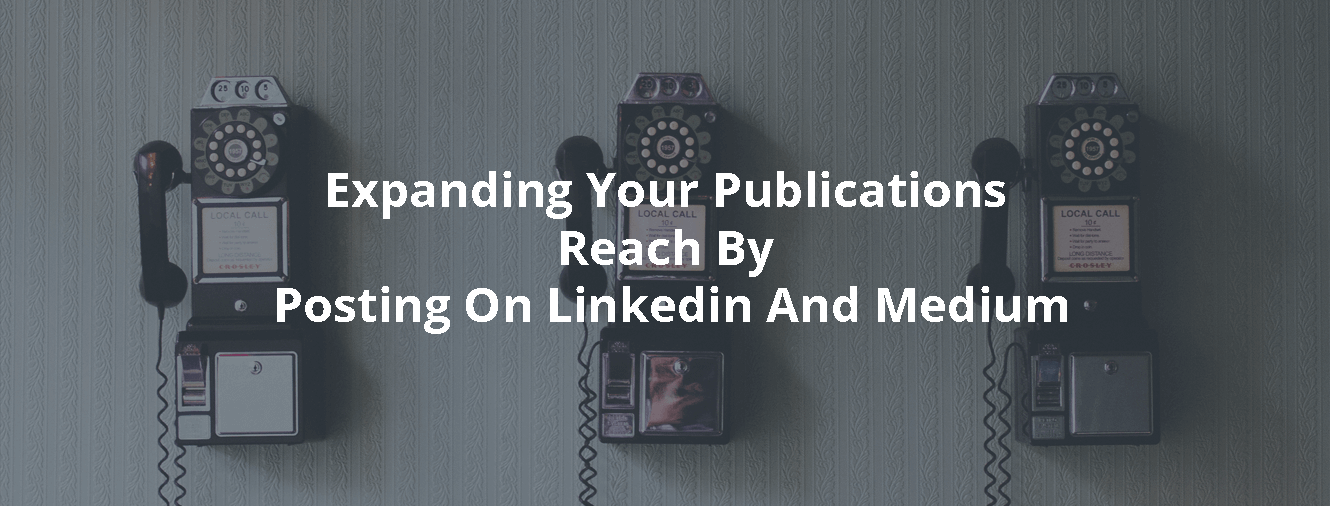 Expanding Your Publications Reach By Posting On Linkedin And Medium