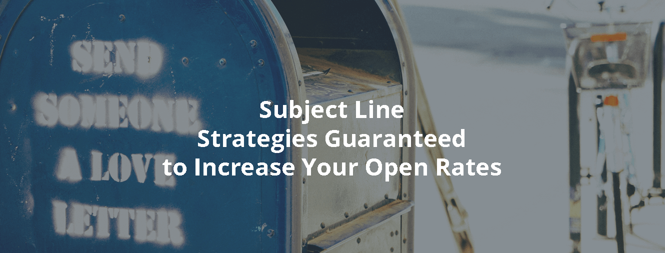 Subject Line Strategies Guaranteed to Increase Your Open Rates