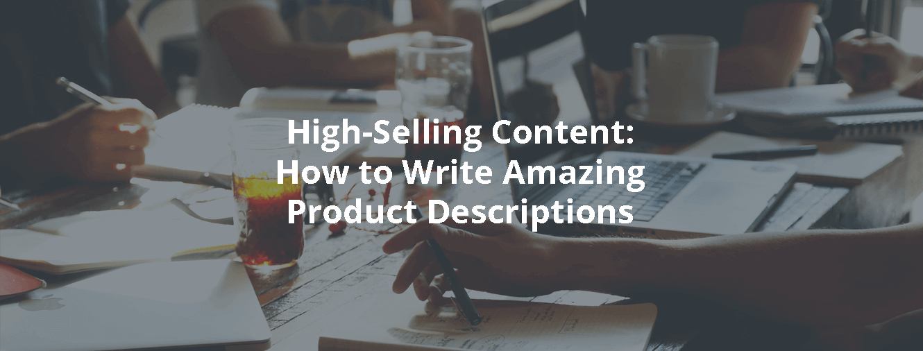 High-Selling Content: How to Write Amazing Product Descriptions