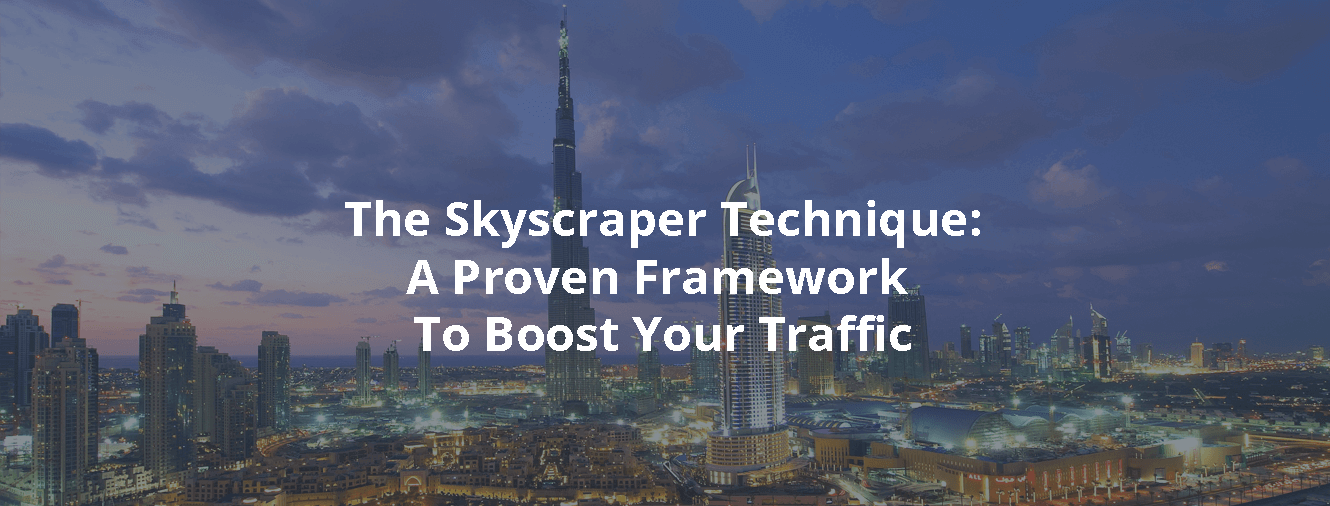 The Skyscraper Technique, a Proven Framework To Boost Your Traffic