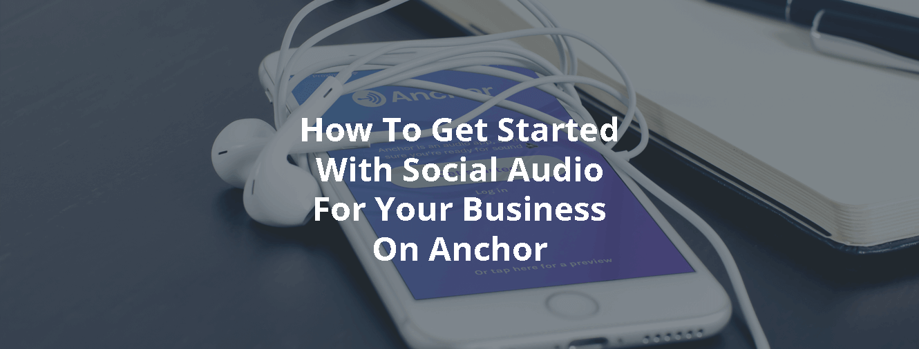 How To Get Started With Social Audio For Your Business On Anchor