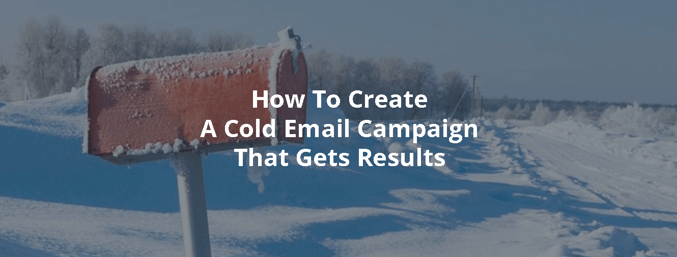 How To Create A Cold Email Campaign That Gets Results