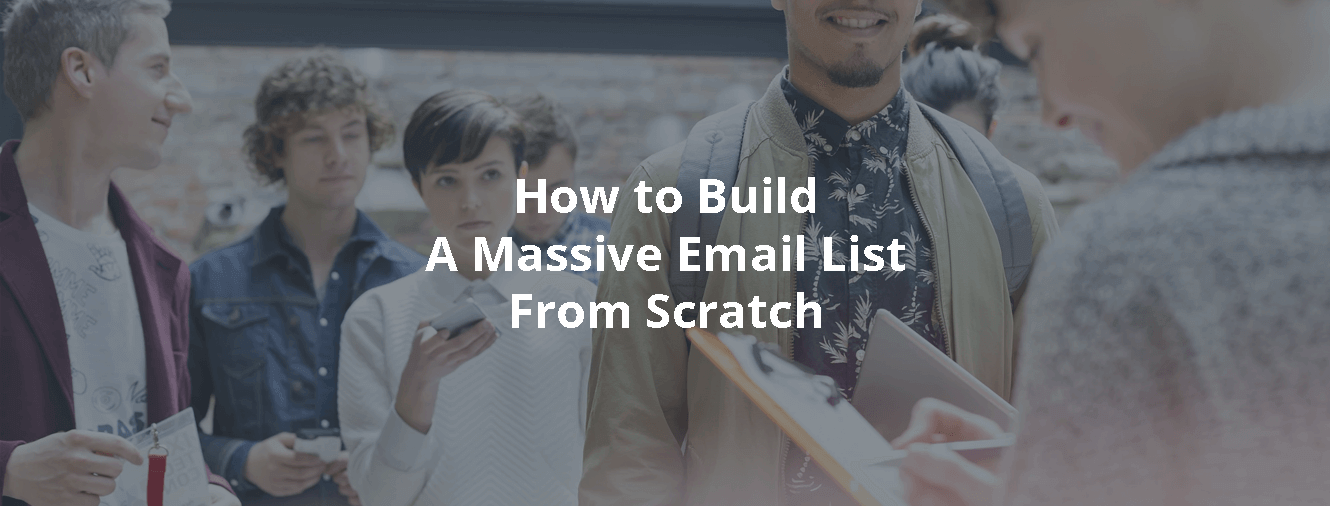 How to Build A Massive Email List From Scratch