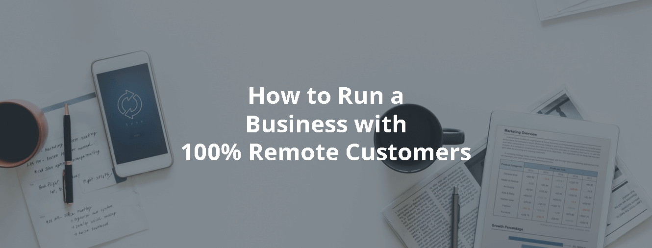 How to Run a Business with 100% Remote Customers