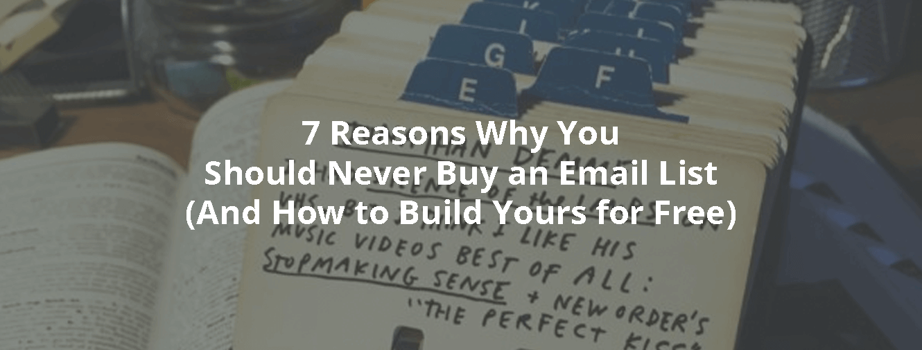 7 Reasons Why You Should Never Buy an Email List (And How to
