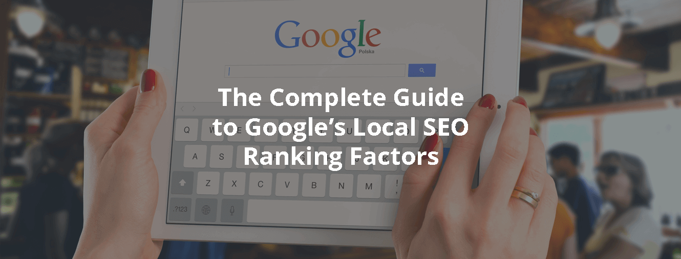 The Complete Guide to Google's Local SEO Ranking Factors