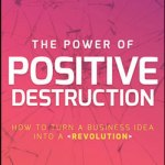 The Power of Positive Destruction