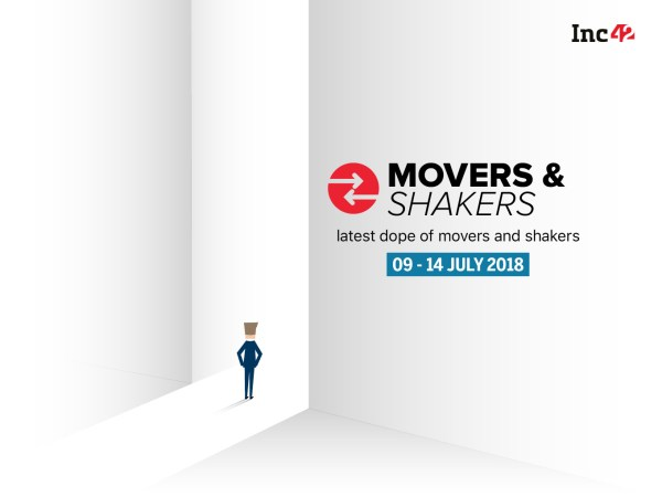 Movers And Shakers Of The Week [09 -14 July 2018]
