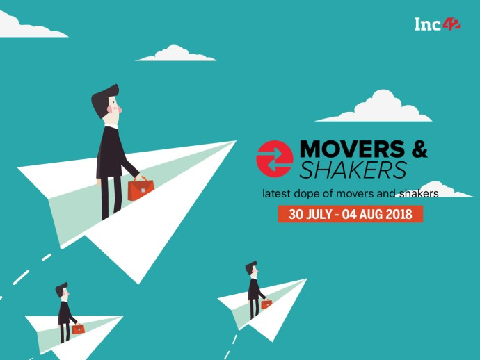 Movers And Shakers Of The Week [30 July -04 August 2018]