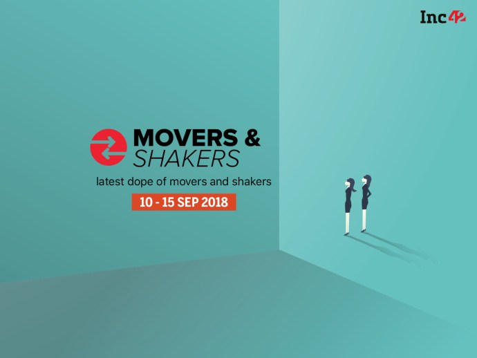 Movers And Shakers Of The Week [10-15 September 2018]