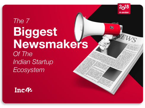 Indian Startup Entrepreneurs Which Made News Headlines In 2018