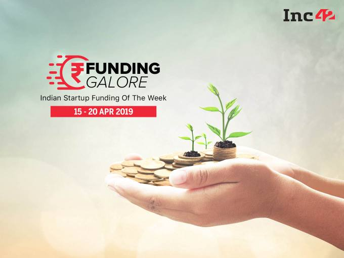 Funding Galore: Indian Startup Funding Of The Week [15-20 Apr]