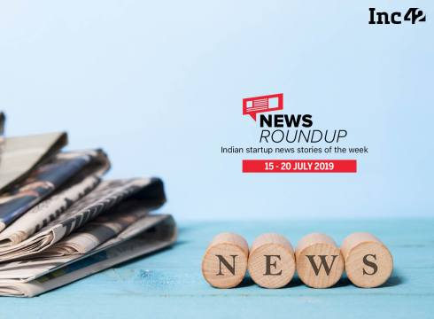 Important Indian Startup News Stories You Don't Want To Miss This Week