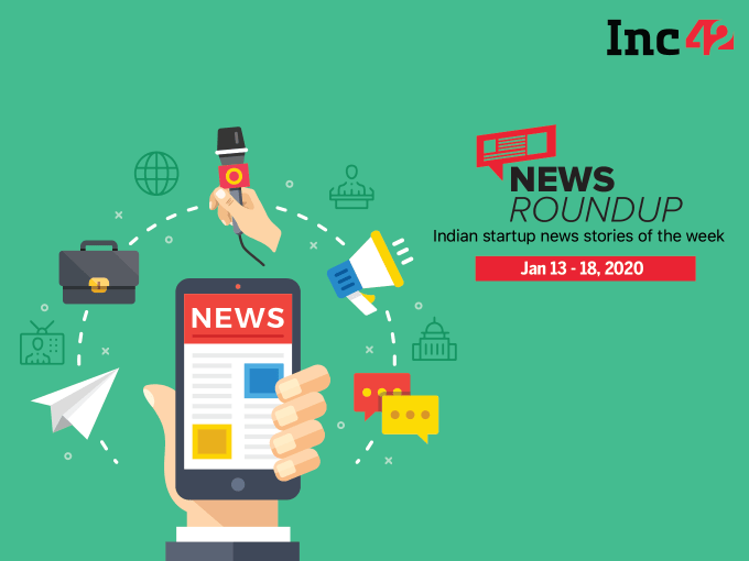 News Roundup: 11 Indian Startup News Stories You Don't Want To Miss This Week [Jan 13-18]