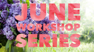 June Workshop Series