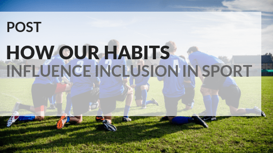 How our habits influence inclusion in sport