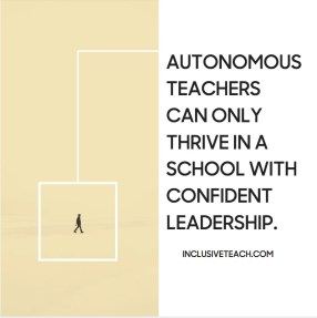 Autonomous teachers can only thrive in a school with confident leadership..jpg