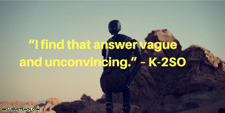 """""""I find that answer vague and unconvincing."""" – K-2SO  Star Wars quote"""