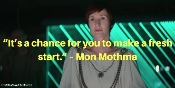 """""""It's a chance for you to make a fresh start."""" – Mon Mothma Star Wars quote teacher.jpg"""