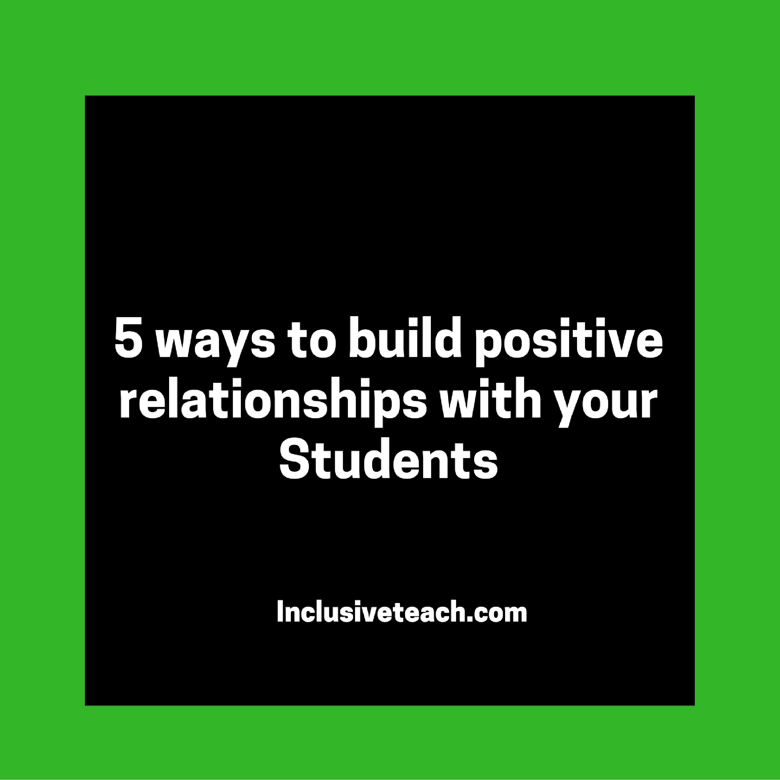 5 Ways To Build Positive Relationships With Your Students Special Education And Inclusive Learning