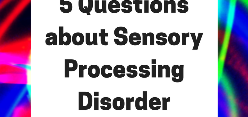 5 Questions about Sensory Processing disorder SPD