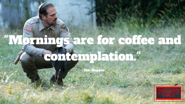 Mornings are for coffee and contemplation. Stranger things quote