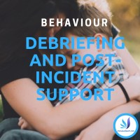 Behaviour: Debriefing and Post-Incident Support