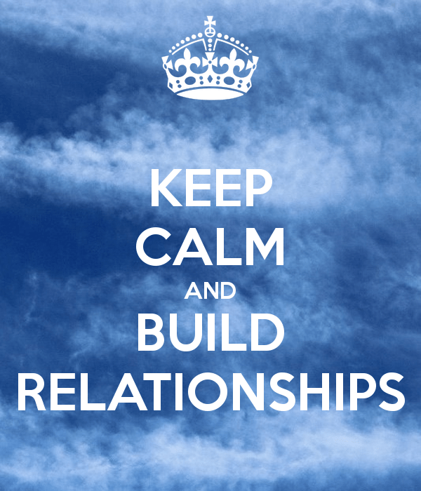 Keep calm and build relationships