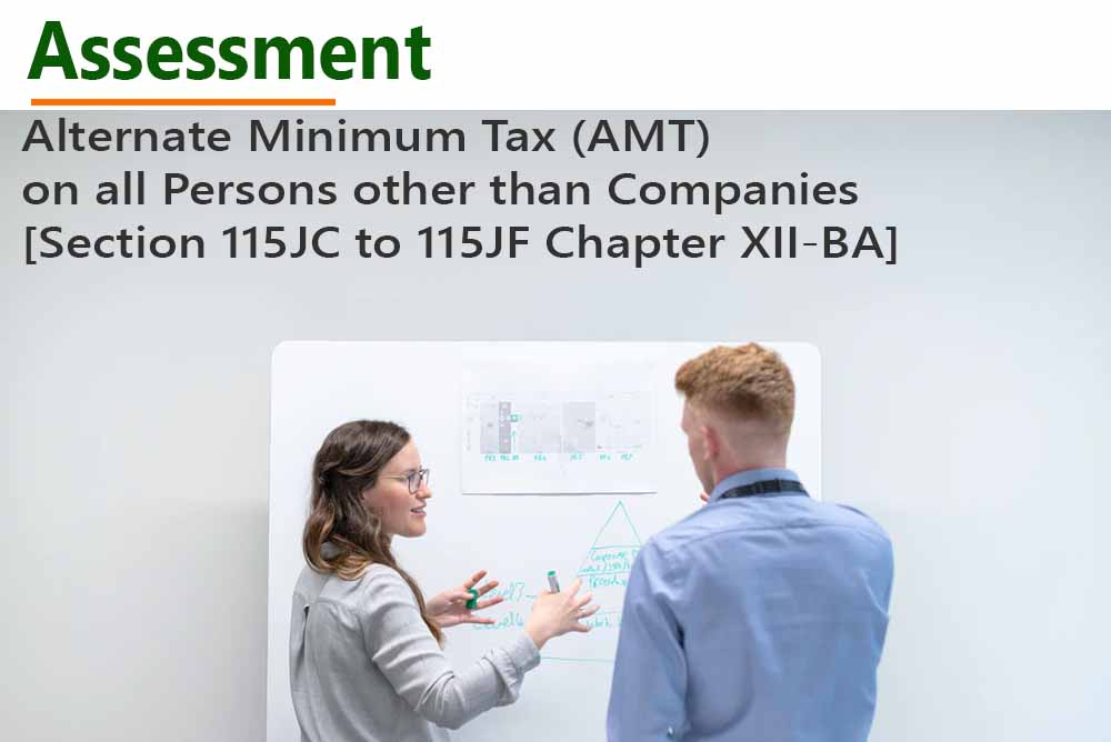 Alternate Minimum Tax (AMT) on all Persons other than Companies [Section 115JC to 115JF Chapter XII-BA]