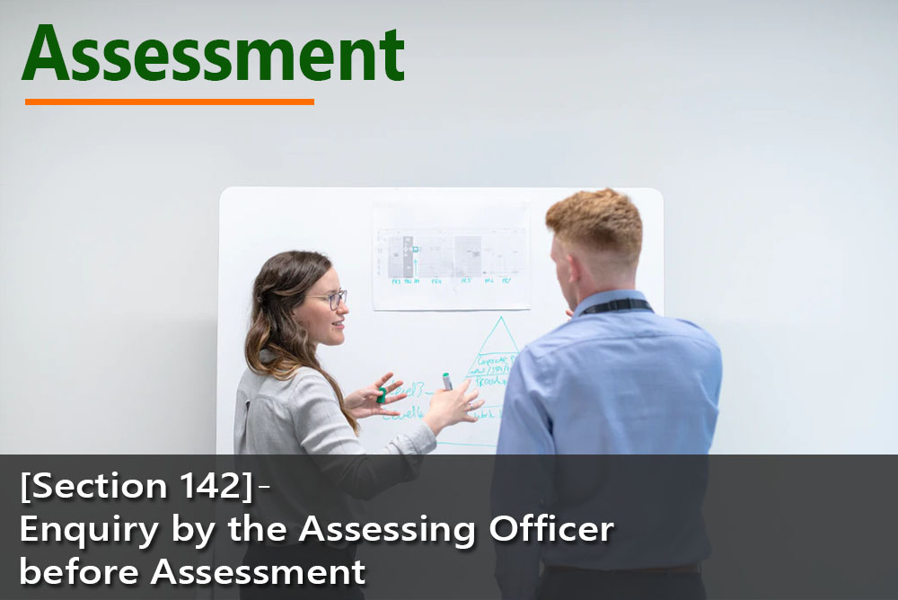 [Section 142]- Enquiry by the Assessing Officer before Assessment