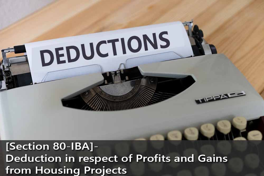 [Section 80-IBA]- Deduction in respect of Profits and Gains from Housing Projects