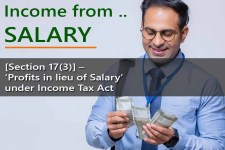 [Section 17(3)] - 'Profits in lieu of Salary'   under Income Tax Act. - for computing Salary Income