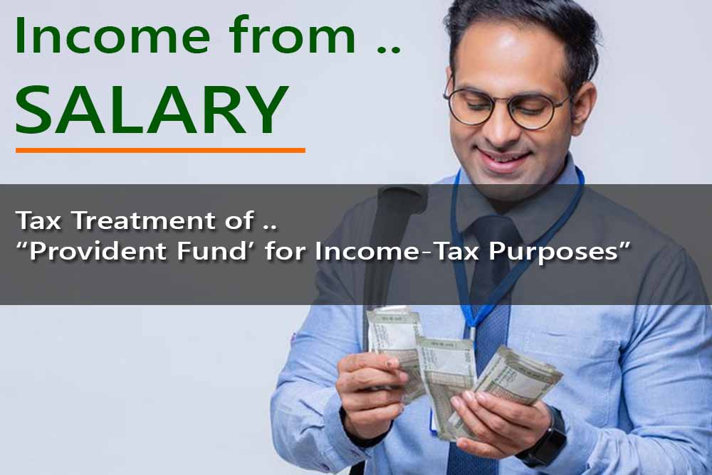 Tax Treatment of 'Provident Fund' for Income-tax Purposes  - for Computing Salary Income