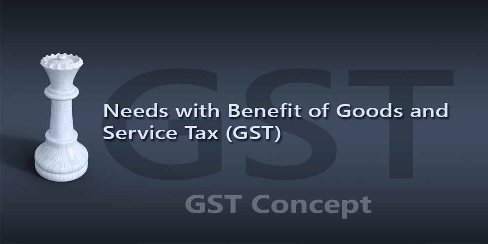 Needs with Benefit of Goods and Service Tax (GST)
