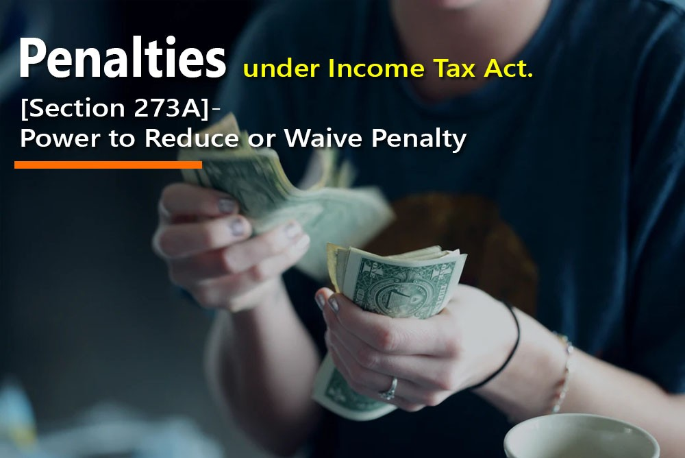 [Section 273A]- Power to Reduce or Waive Penalty