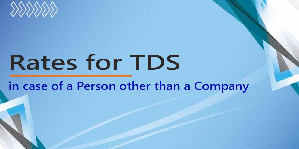 Rates for TDS ( Deduction of Tax at Source) in case of a Person other than a Company for Financial Year 2020-21 (Assessment Year 2021-22)