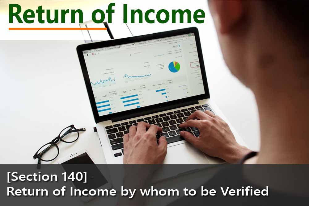 [Section 140]- Return of Income by whom to be Verified