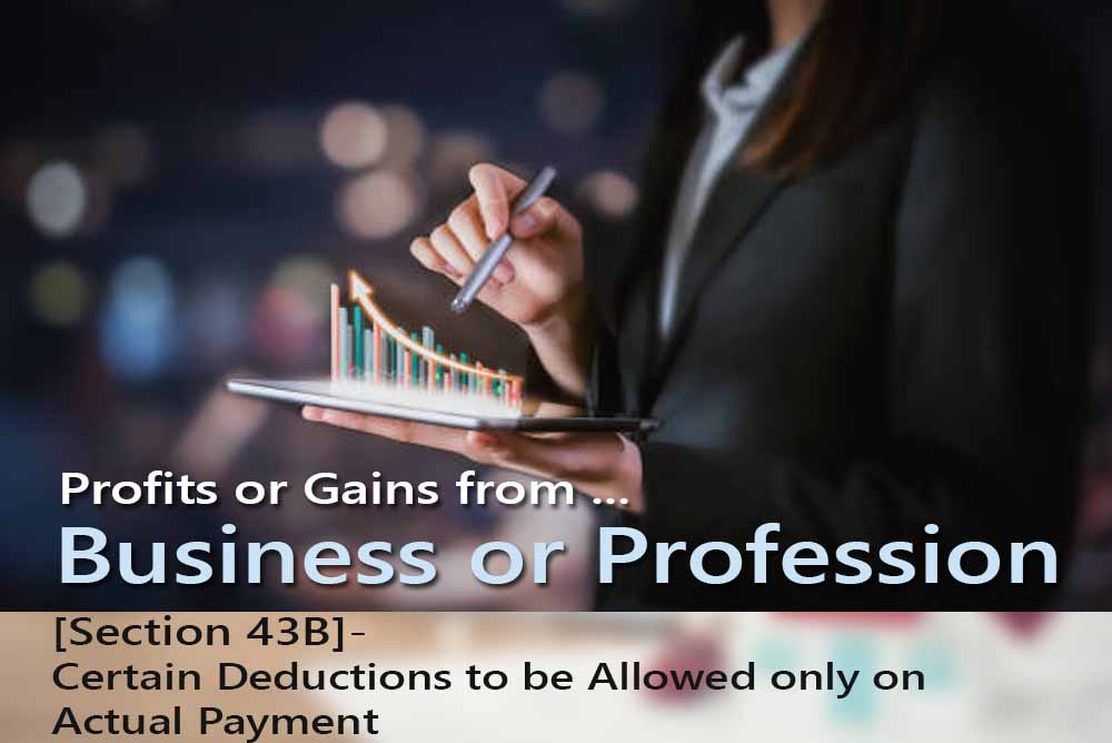 [Section 43B]- Certain Deductions to be Allowed only on Actual Payment