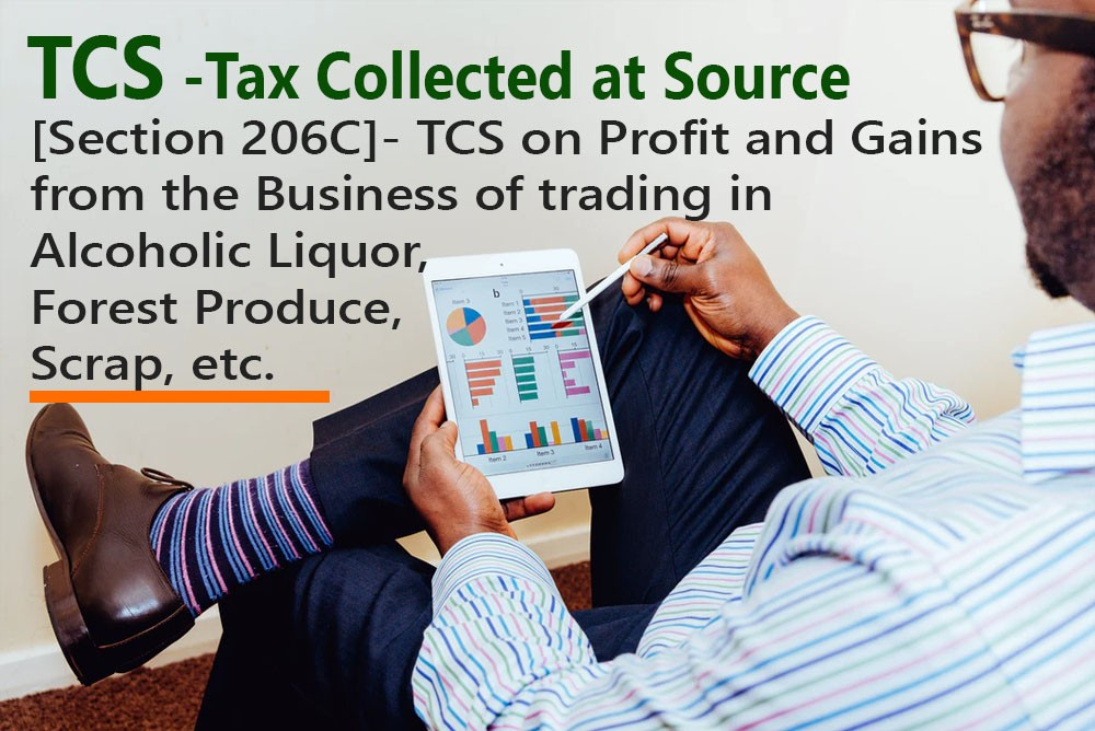 [Section 206C]- TCS on Profit and Gains from the Business of trading in Alcoholic Liquor, Forest Produce, Scrap, etc.