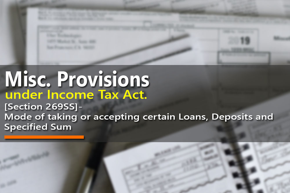 [Section 269SS]- Mode of taking or accepting certain Loans, Deposits and Specified Sum