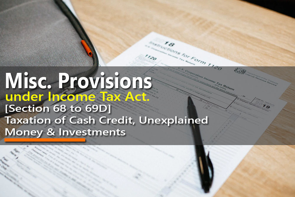 Taxation of Cash Credit, Unexplained Money & Investments [Section 68 to 69D]