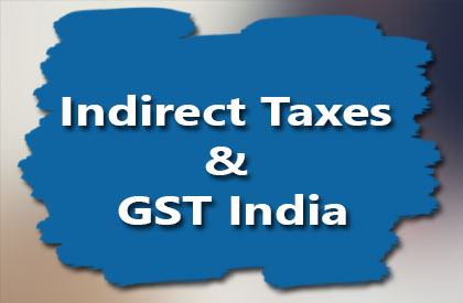 Indirect Taxes & GST India