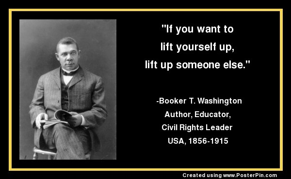 Booker T Washington quote lift up someone else.