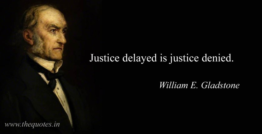 Justice delayed is justice denied