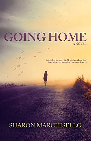 This is the book cover for Going Home: A Novel by Sharon Marchisello, reviewed by Independent Book Review
