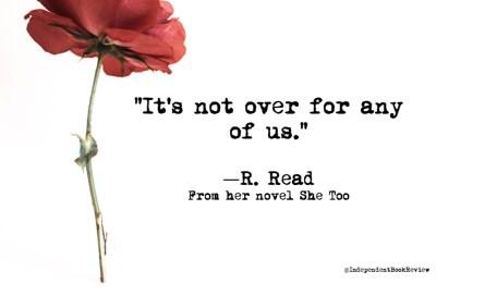 """""""It's not over for any of us"""" is a quote from R. Read's novel She Too"""