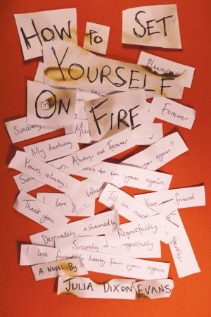 How to Set Yourself on Fire by Julia Dixon Evans and Dzanc Books receives five stars from Independent Book Review.