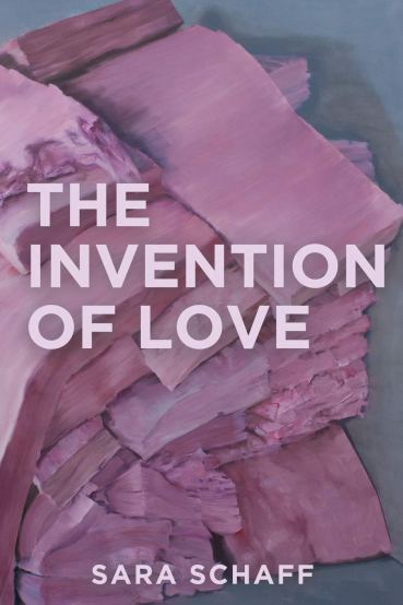 The Invention of Love by Sara Schaff from Split Lip Press in indie press book list