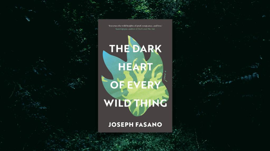 The Dark Heart of Every Wild Thing Joseph Fasano Book Review