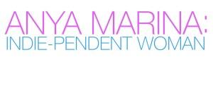 Anya Marina: Indie-pendent Woman